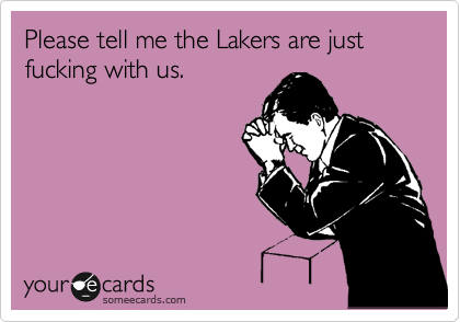 Please tell me the Lakers are just fucking with us.