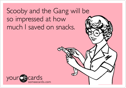 Scooby and the Gang will be so impressed at how much I saved on snacks.