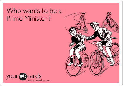Who wants to be a  Prime Minister ?