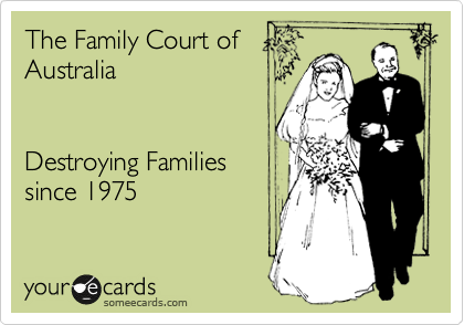 The Family Court of Australia   Destroying Families since 1975