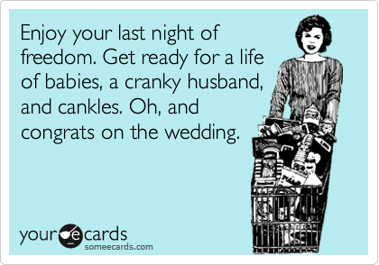 Someecards Logo Bachelor Bachelorette Party Memes Enjoy Your Last Night Of Freedom Get Ready For A Life Babies