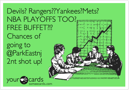 Devils? Rangers??Yankees?Mets? NBA PLAYOFFS TOO?  FREE BUFFET?!? Chances of going to @ParkEastnj 2nt shot up!