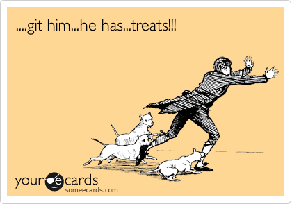 ....git him...he has...treats!!!