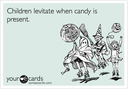 Children levitate when candy is present.
