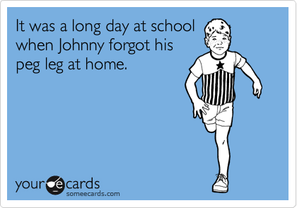 It was a long day at school when Johnny forgot his peg leg at home.