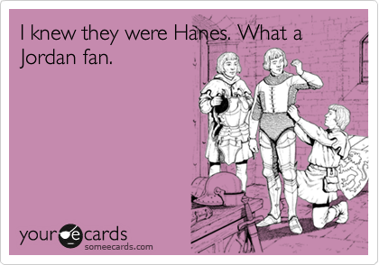 I knew they were Hanes. What a Jordan fan.