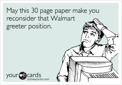 May this 30 page paper make you reconsider that Walmart greeter position.