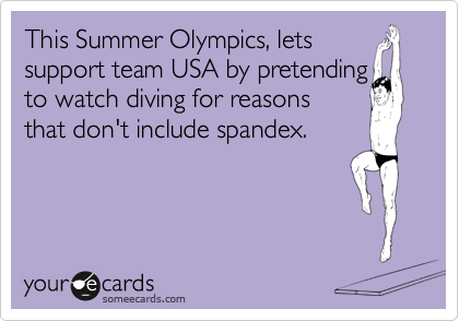 This Summer Olympics, lets support team USA by pretending to watch diving for reasons that don't include spandex.
