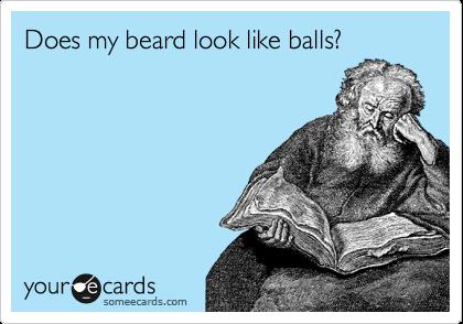 Does my beard look like balls?