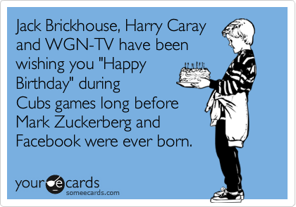 Jack Brickhouse, Harry Caray and WGN-TV have been wishing