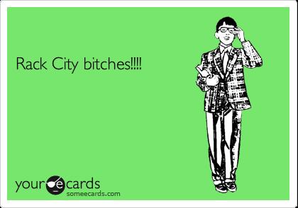 Rack City bitches!!!!