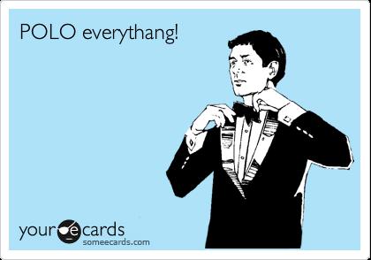 POLO everythang!
