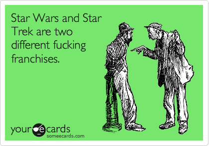 Star Wars and Star Trek are two different fucking franchises.