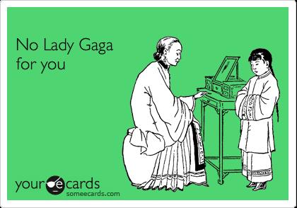 No Lady Gaga  for you