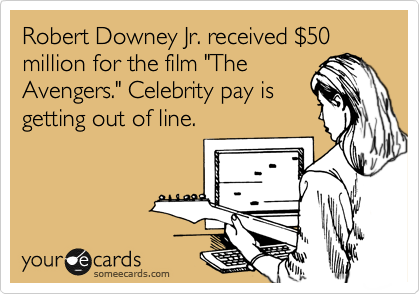 """Robert Downey Jr. received %2450 million for the film """"The Avengers."""" Celebrity pay is getting out of line."""