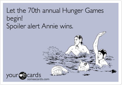 Let the 70th annual Hunger Games begin! Spoiler alert Annie wins.