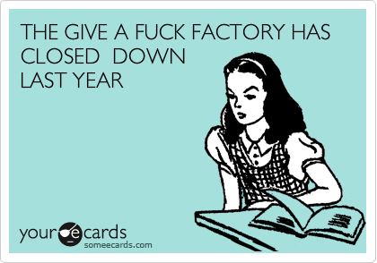 THE GIVE A FUCK FACTORY HAS CLOSED  DOWN LAST YEAR