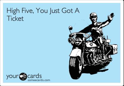 High Five, You Just Got A Ticket