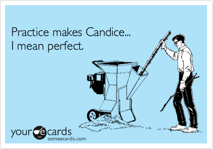 Practice makes Candice... I mean perfect.