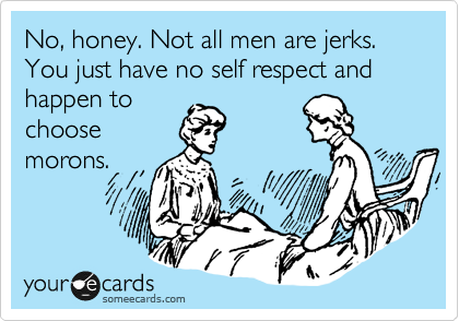 Apologise, but, All men are assholes never