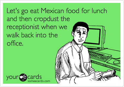 Let S Go Eat Mexican Food For Lunch And Then Cropdust The