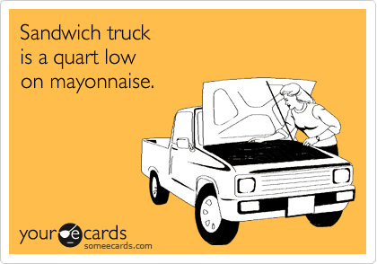 Sandwich truck is a quart low on mayonnaise.