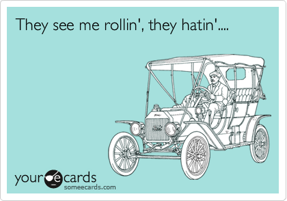 They see me rollin', they hatin'....