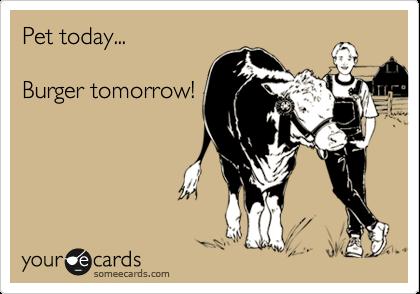 Pet today...  Burger tomorrow!