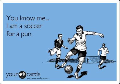 I Am A Soccer For A Pun.