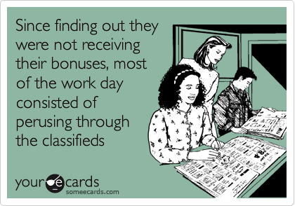 Since finding out they were not receiving their bonuses, most of the work day consisted of perusing through  the classifieds