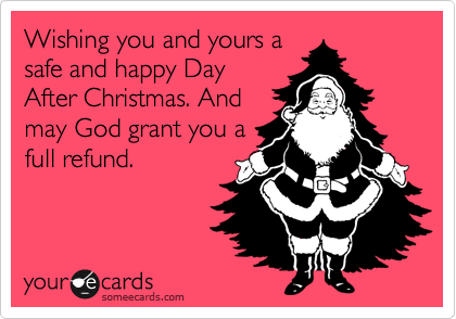 Wishing You And Yours A Safe And Happy Day After Christmas. And ...