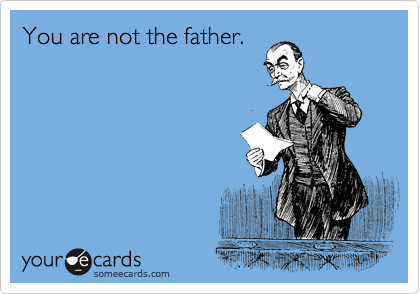 You are not the father.