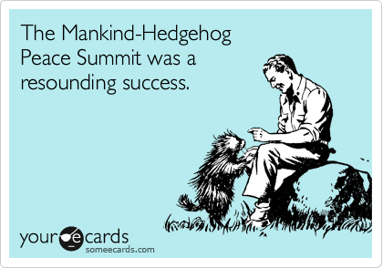 The Mankind-Hedgehog Peace Summit was a  resounding success.