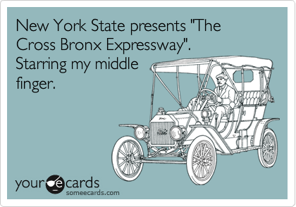 "New York State presents ""The Cross Bronx Expressway"".  Starring my middle finger."