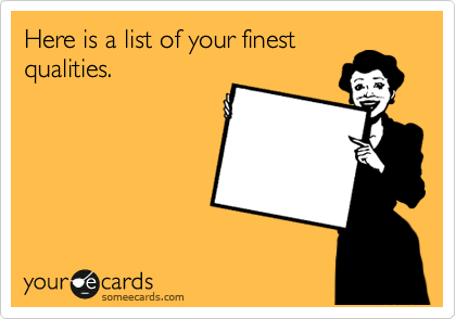 Here is a list of your finest qualities.