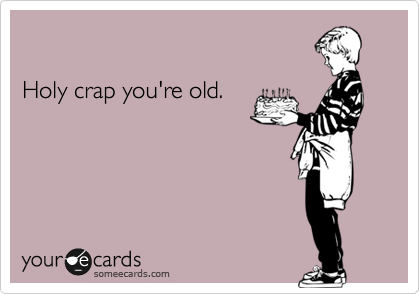 Holy crap youre old birthday ecard holy crap youre old bookmarktalkfo Image collections