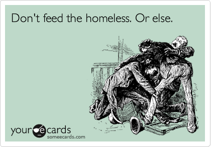 Don't feed the homeless. Or else.