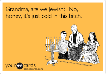 Grandma Are We Jewish No Honey Its Just Cold In This Bitch