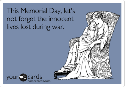 This Memorial Day, let's not forget the innocent lives lost during war.