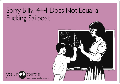 Sorry Billy, 4+4 Does Not Equal a Fucking Sailboat