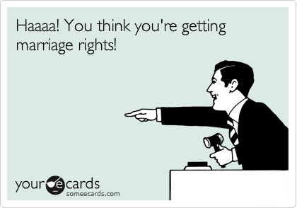 Haaaa! You think you're getting marriage rights!
