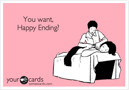 You want,      Happy Ending?