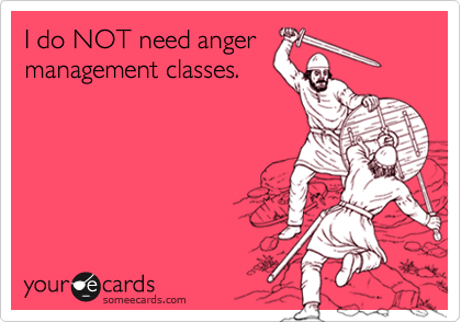 I do NOT need anger management classes.