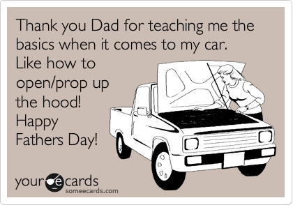 Thank you Dad for teaching me the basics when it comes to my car. Like how to open/prop up the hood! Happy Fathers Day!