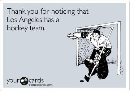 Thank you for noticing that  Los Angeles has a  hockey team.