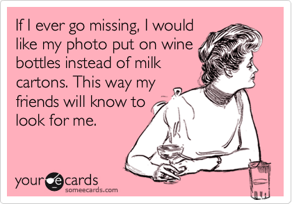 If I Ever Go Missing I Would Like My Photo Put On Wine Bottles – Funny Missing Person Poster