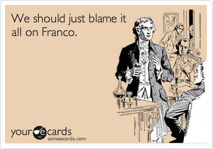 We should just blame it all on Franco.