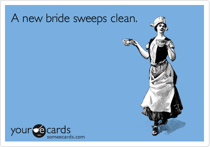 A new bride sweeps clean.