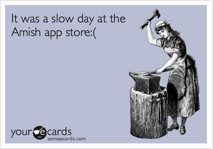 It was a slow day at the Amish app store:%28
