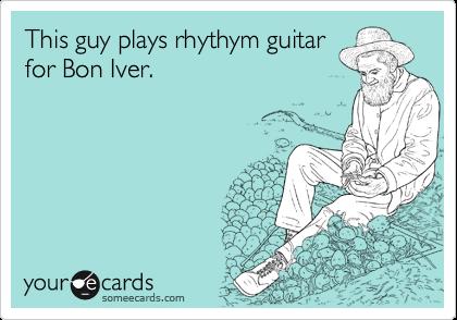 This guy plays rhythym guitar for Bon Iver.